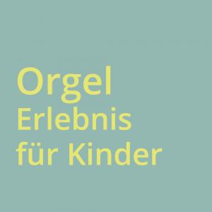 Orgelerlebnis für Kinder